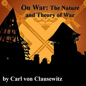 On War: The Nature and Theory of War | [Carl von Clausewitz]