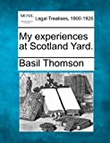 Basil Thomson My experiences at Scotland Yard.