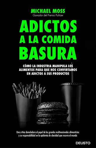 Adictos a la comida basura: Cómo la industria manipula los alimentos para que nos convirtamos en adictos a sus productos