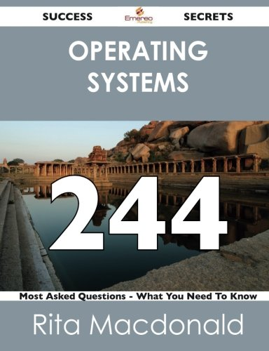 Operating Systems 244 Success Secrets: 244 Most Asked Questions On Operating Systems - What You Need To Know