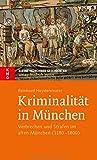 Kriminalität in München: Verbrechen und Strafen im alten München (1180-1800) (Kleine Münchner Geschichten)