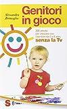 Genitori in gioco. 300 attività per crescere con i bambini, da 0 a 8 anni, senza la TV