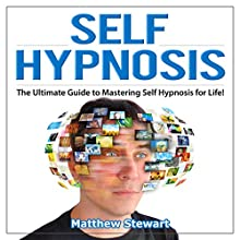 Self Hypnosis: The Ultimate Guide to Mastering Self Hypnosis for Life in 30 Minutes or Less! (       UNABRIDGED) by Matthew Stewart Narrated by David Cordeiro