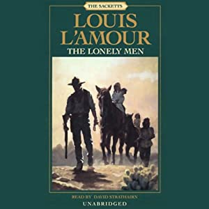 The Lonely Men: The Sacketts, Book 12 | [Louis L'Amour]