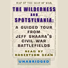 The Wilderness and Spotsylvania: A Guided Tour from Jeff Shaara's Civil War Battlefields (       ABRIDGED) by Jeff Shaara Narrated by Robertson Dean
