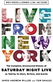Live From New York: the Complete, Uncensored History of Saturday Night Live as Told by Its Stars, Writers, and Guests: the Complete, Uncensored History of Saturday Night Live as Told by Its Stars, Writers, and Guests