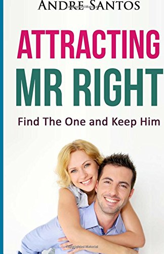 Attracting Mr Right: Find The One and Keep Him