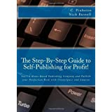 The Step-by-Step Guide to Self-Publishing for Profit!: Start Your Own Home-Based Publishing Company and Publish Your Non-Fiction Book with CreateSpace and Amazon ~ C. Pinheiro