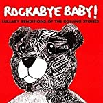 Rockabye Baby! Lullaby Renditions of the Rolling Stones by Rockabye Baby Music