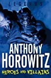 Legends: Heroes and Villains (Legends (Anthony Horowitz Quality)) (0330510177) by Horowitz, Anthony
