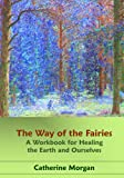 The Way of the Fairies: A Workbook for Healing the Earth and Ourselves (1442133007) by Morgan, Catherine