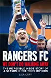 Rangers FC: We Don't Do Walking Away: The Incredible Inside Story of a Season in the Third Division