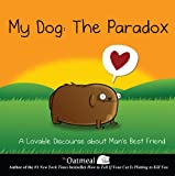 My Dog: The Paradox: A Lovable Discourse about Mans Best Friend