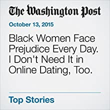 Black Women Face Prejudice Every Day. I Don't Need It in Online Dating, Too. (       UNABRIDGED) by Emi Kolawole Narrated by Sam Scholl
