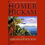 The Ambassador's Son | Homer Hickam
