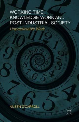 Working Time, Knowledge Work and Post-Industrial Society: Unpredictable Work