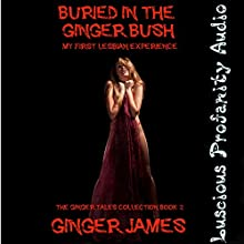 Buried in the Ginger Bush: My First Lesbian Experience: The Ginger Tales Collection, Book 2 (       UNABRIDGED) by Ginger James Narrated by Ginger James