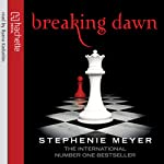 Breaking Dawn: Twilight Series, Book 4: The Twilight Saga, Book 4 (       UNABRIDGED) by Stephenie Meyer Narrated by Ilyana Kadushin, Matt Walters