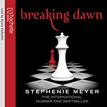 Breaking Dawn: Twilight Series, Book 4 (       UNABRIDGED) by Stephenie Meyer Narrated by Ilyana Kadushin, Matt Walters
