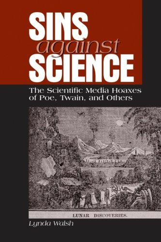 Sins against Science: The Scientific Media Hoaxes of Poe, Twain, and Others (SUNY series, Studies in Scientific and Technical Communication) PDF