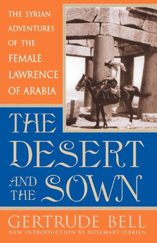 Gertrude Bell - The Desert and the Sown: The Syrian Adventures of the Female Lawrence of Arabia