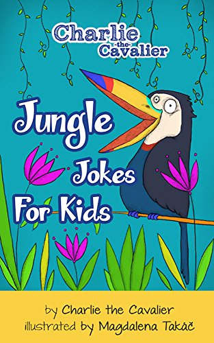 Charlie The Cavalier - Jungle Jokes for Kids: (FREE Puppet Download Included!): Hilarious Jokes (Best Clean Joke Books for Kids) (Charlie the Cavalier Best Joke Books)