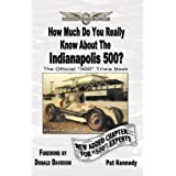 How Much Do You Really Know About the Indianapolis 500?: 500+ Multiple-Choice Questions to Educate and Test Your...