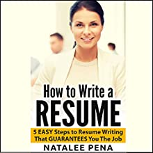 How to Write a Resume: 5 Easy Steps to Resume Writing That Sells Audiobook by Natalee Pena Narrated by Graham Johnson