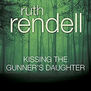 Kissing the Gunner's Daughter: A Chief Inspector Wexford Mystery, Book 15 (Unabridged) | [Ruth Rendell]