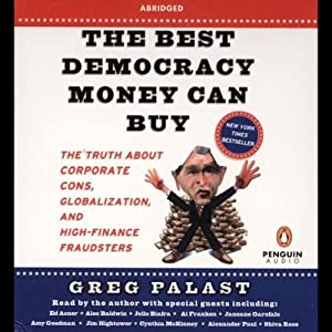 The Best Democracy Money Can Buy: The Truth About Corporate Cons, Globalization, & High-Finance Fraudsters | [Greg Palast]