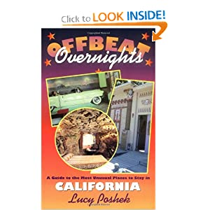 Offbeat Overnights: A Guide to the Most Unusual Places to Stay in California Lucy Poshek