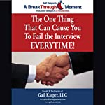 The One Thing That Can Cause You to Fail the Interview Every Time! | Gail Kasper