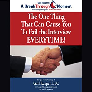 The One Thing That Can Cause You to Fail the Interview Every Time! | [Gail Kasper]