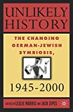 Unlikely History: The Changing German-Jewish Symbiosis, 1945-2000
