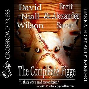 The Compleate Pigge | [David Niall Wilson, Brett Alexander Savory]