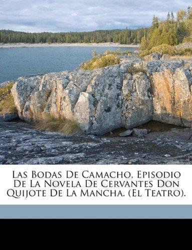 Las Bodas De Camacho, Episodio De La Novela De Cervantes Don Quijote De La Mancha. (El Teatro).