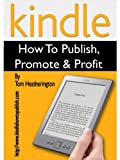 img - for Kindle - How to Publish, Promote & Profit book / textbook / text book
