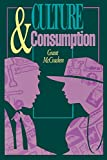 Culture and Consumption: New Approaches to the Symbolic Character of Consumer Goods and Activities (Midland Book)