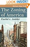 The Zoning of America: Euclid v. Ambler (Landmark Law Cases and American Society)