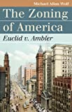 The Zoning of America: Euclid V. Ambler (Landmark Law Cases & American Society)