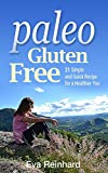 Paleo Gluten Free: 21 Simple and Quick Recipe for a Healthier You (Grain-Free, Natural Food, Celiac Disease, Pegan)