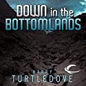 Down in the Bottomlands (       UNABRIDGED) by Harry Turtledove Narrated by Victor Bevine