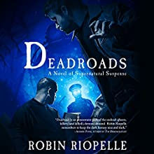 Deadroads: A Novel of Supernatural Suspense Audiobook by Robin Riopelle Narrated by Sophie Amoss