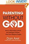Parenting Without God: how to raise m...