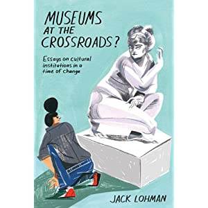 Museums at the Crossroads? Essays on Cultural Institutions in a Time of Change