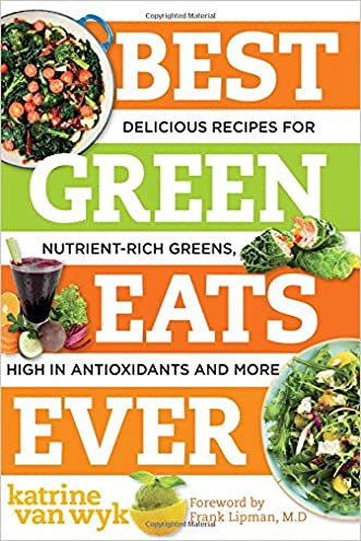 Best Green Eats Ever: Delicious Recipes for Nutrient-Rich Leafy Greens, High in Antioxidants and More (Best Ever)