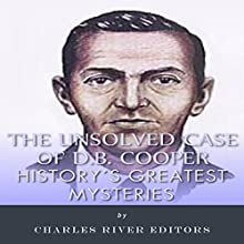 History's Greatest Mysteries: The Unsolved Case of D.B. Cooper (       UNABRIDGED) by Charles River Editors Narrated by Violet Meadow
