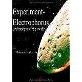 """Experiment-Electrophorus: und morgen wird es wahrvon """"Thomas Glantz"""""""