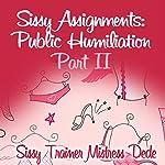 Sissy Assignments: Public Humiliation Part II    Mistress Dede