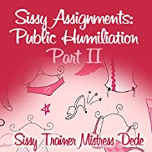 Sissy Assignments: Public Humiliation Part II (       UNABRIDGED) by Mistress Dede Narrated by Audrey Lusk